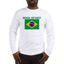 BRAZIL OR BUST Long Sleeve T-Shirt