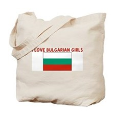 I LOVE BULGARIAN GIRLS Tote Bag