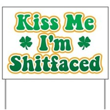 Kiss Me I'm Shitfaced Yard Sign