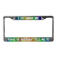 Do what Dogue de Bordeaux License Plate Frame