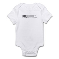 Dude, seriously Infant Bodysuit