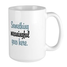 Something meaningful goes her Mug
