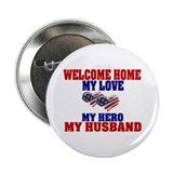 my husband welcome home 2.25&quot; Button