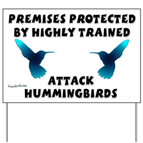http://i1.cpcache.com/product/199486783/attack_hummingbirds_yard_sign.jpg?height=460&width=460&qv=90