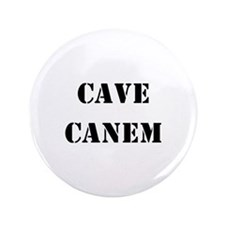 "Cave Canem ""Beware of Dog"" 3.5"" Button"