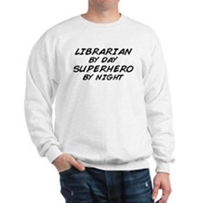 Librarian Superhero by Night Sweatshirt