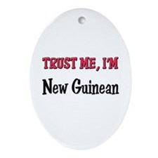 Trust Me I'm New Guinean Oval Ornament