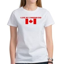 I LOVE MY CANADIAN DAD Tee