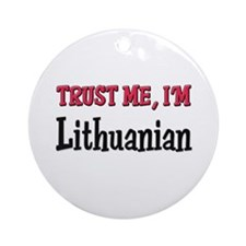 Trust Me I'm Lithuanian Ornament (Round)
