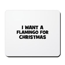 I want a Flamingo for Christm Mousepad