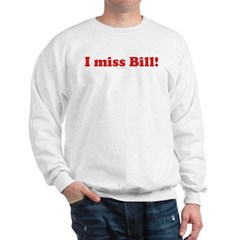 I miss Bill Sweatshirt