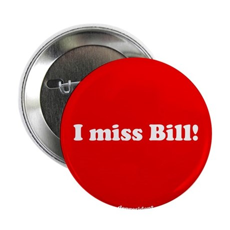 "I miss Bill 2.25"" Button"
