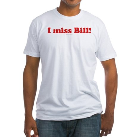 I miss Bill Fitted T-Shirt