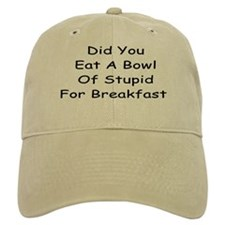Did You Eat A Bowl Of Stupid For Breakfast Baseball Cap