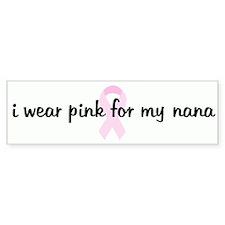 i wear pink for my nana pink Bumper Bumper Sticker