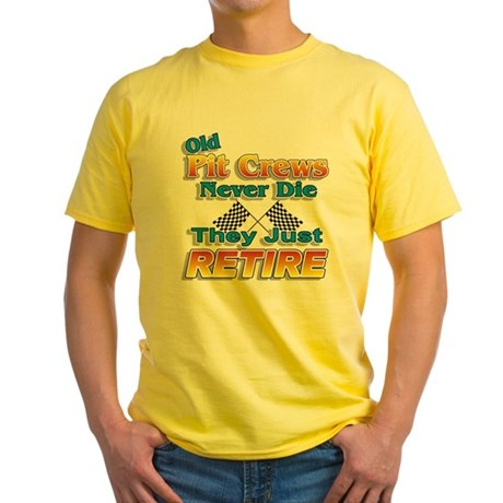 Old Pit Crews Never Die Yellow T-Shirt