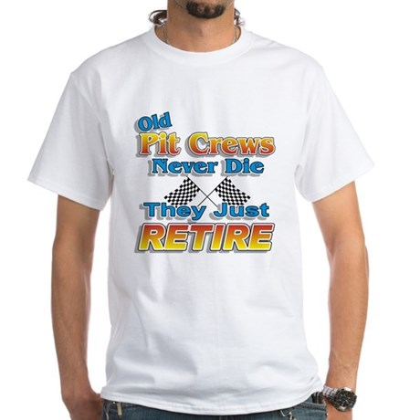 Old Pit Crews Never Die White T-Shirt