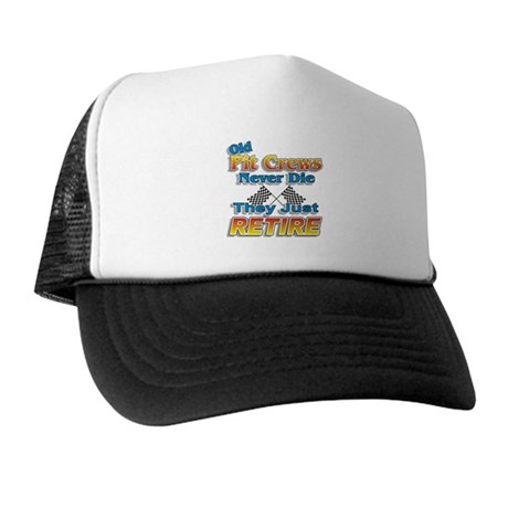 Old Pit Crews Never Die Trucker Hat