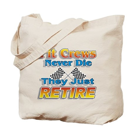 Old Pit Crews Never Die Tote Bag