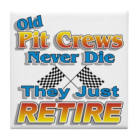 Old Pit Crews Never Die Tile Coaster