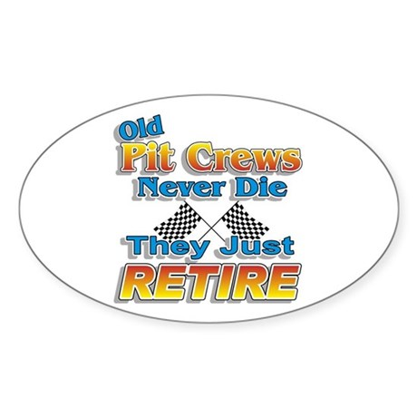 Old Pit Crews Never Die Oval Sticker