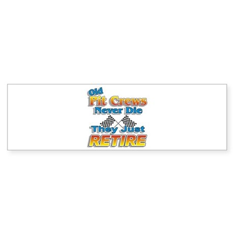 Old Pit Crews Never Die Bumper Sticker