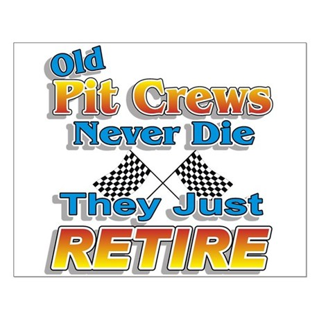 Old Pit Crews Never Die Small Poster