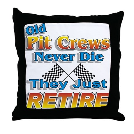 Old Pit Crews Never Die Throw Pillow