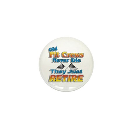 Old Pit Crews Never Die Mini Button