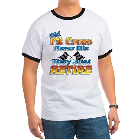 Old Pit Crews Never Die Ringer T