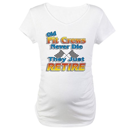 Old Pit Crews Never Die Maternity T-Shirt