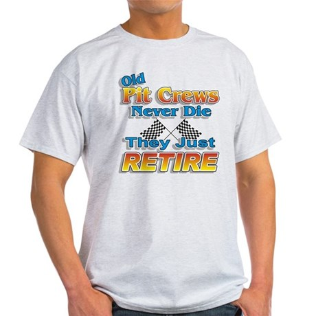 Old Pit Crews Never Die Light T-Shirt