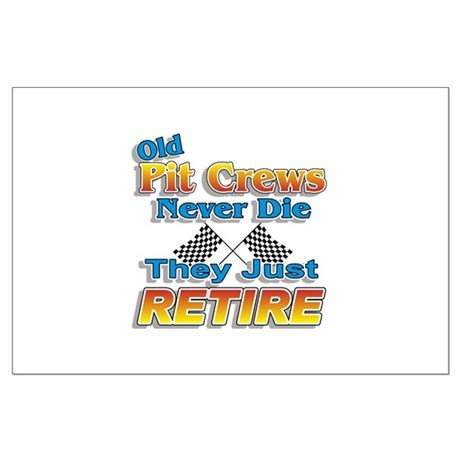 Old Pit Crews Never Die Large Poster
