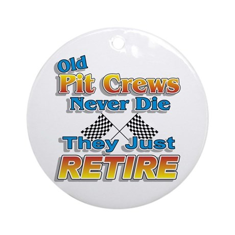 Old Pit Crews Never Die Ornament (Round)