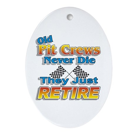 Old Pit Crews Never Die Oval Ornament
