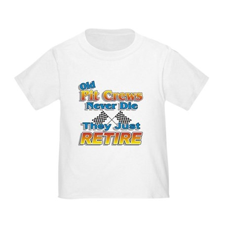 Old Pit Crews Never Die Toddler T-Shirt