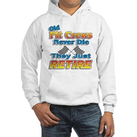 Old Pit Crews Never Die Hooded Sweatshirt