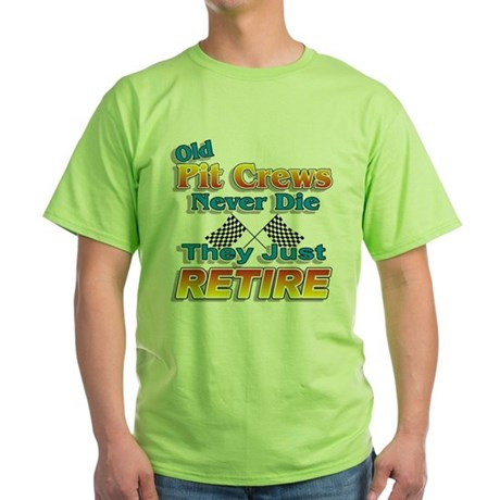 Old Pit Crews Never Die Green T-Shirt