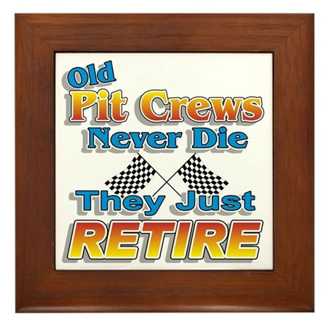 Old Pit Crews Never Die Framed Tile