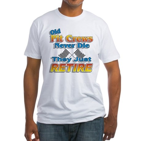 Old Pit Crews Never Die Fitted T-Shirt
