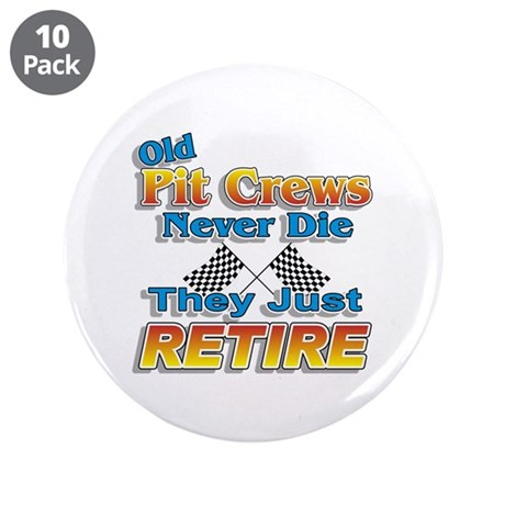"Old Pit Crews Never Die 3.5"" Button (10 pack)"