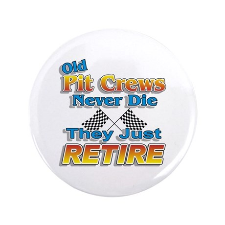"Old Pit Crews Never Die 3.5"" Button"