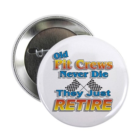 "Old Pit Crews Never Die 2.25"" Button"