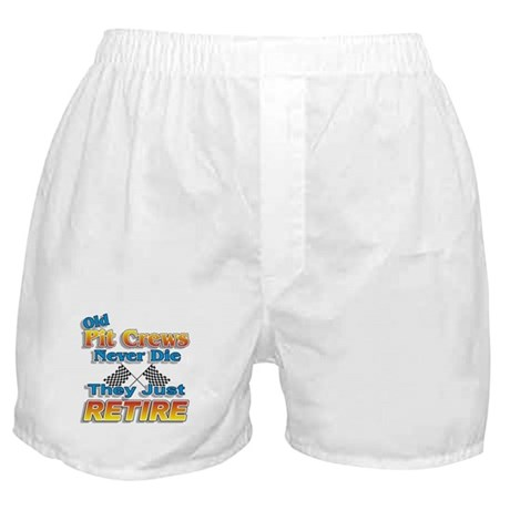 Old Pit Crews Never Die Boxer Shorts