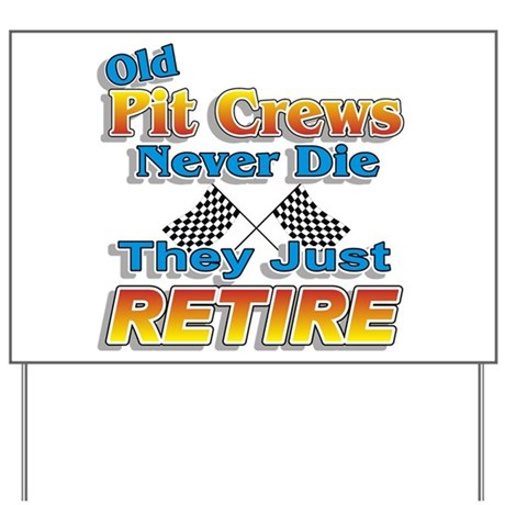 Old Pit Crews Never Die Yard Sign