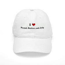 I Love Peanut, Butter, and Je Baseball Cap