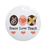 Peace Love Teach Teacher Ornament (Round)