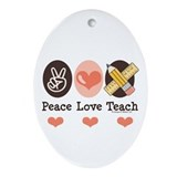 Peace Love Teach Teacher Oval Ornament
