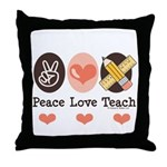 Peace Love Teach Teacher Throw Pillow