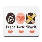 Peace Love Teach Teacher Mousepad